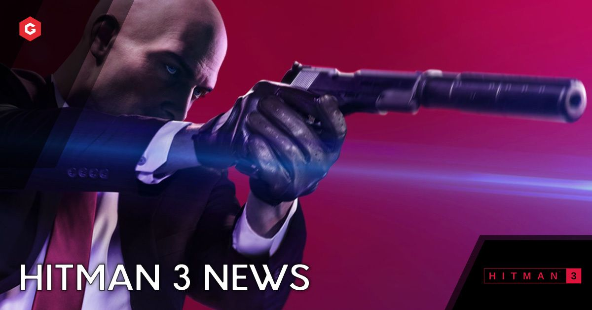 Hitman 3 Release Date Trailer Story Features And Everything We